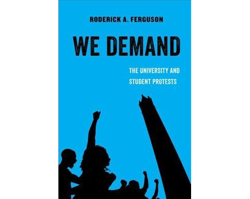 We Demand : The University and Student Protests -  by Roderick A. Ferguson (Paperback) - image 1 of 1