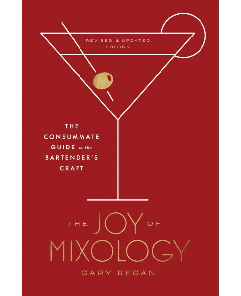 Joy of Mixology : The Consummate Guide to the Bartender's Craft -  by Gary Regan (Hardcover) - image 1 of 1