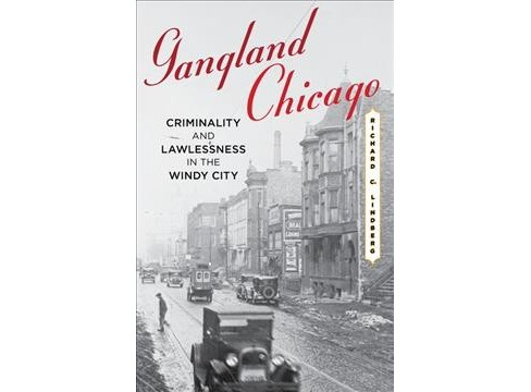 Gangland Chicago : Criminality and Lawlessness in the Windy City (Paperback) (Richard C. Lindberg) - image 1 of 1