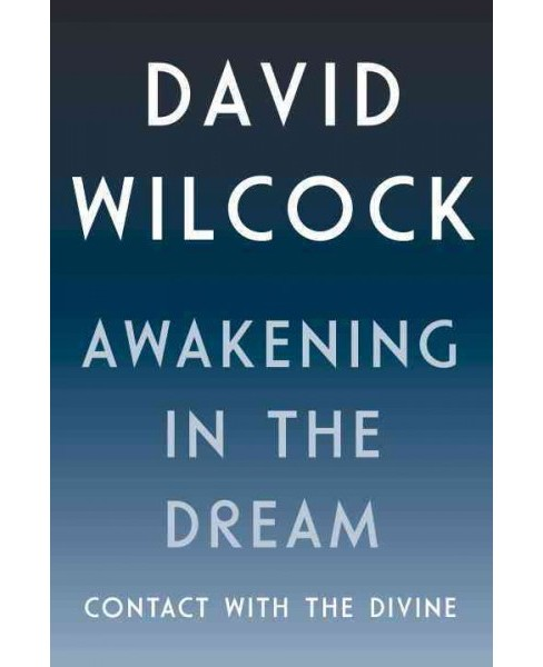 Awakening in the Dream : Contact With the Divine (Hardcover) (David Wilcock) - image 1 of 1