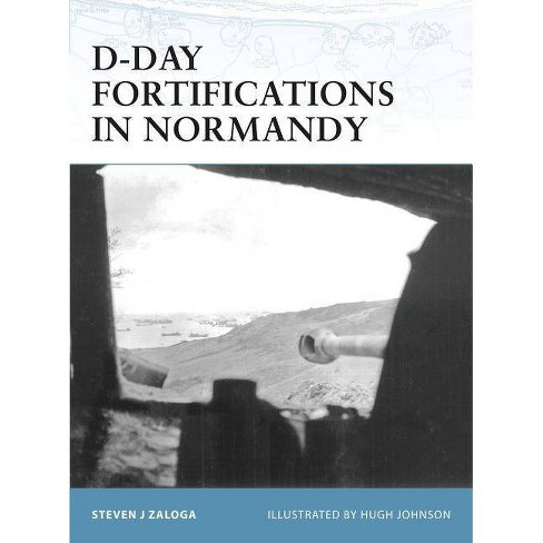 D-Day Fortifications in Normandy - (Fortress) by  Steven J Zaloga (Paperback) - image 1 of 1