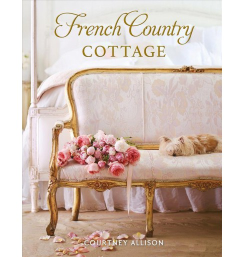 French Country Cottage -  by Courtney Allison (Hardcover) - image 1 of 1