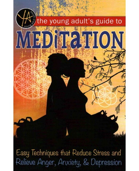 Young Adult's Guide to Meditation : Easy Techniques That Reduce Stress and Relieve Anger, Anxiety & - image 1 of 1