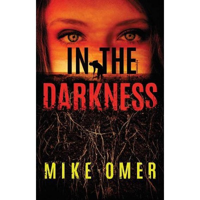 In the Darkness - (Zoe Bentley Mystery) by  Mike Omer (Paperback)