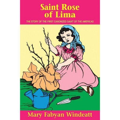 St. Rose of Lima - (Stories of the Saints for Young People Ages 10 to 100) by  Mary Fabyan Windeatt (Paperback)