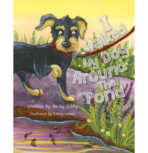 I Walked My Dog Around the Pond (Hardcover) (Becky Gibby) - image 1 of 1