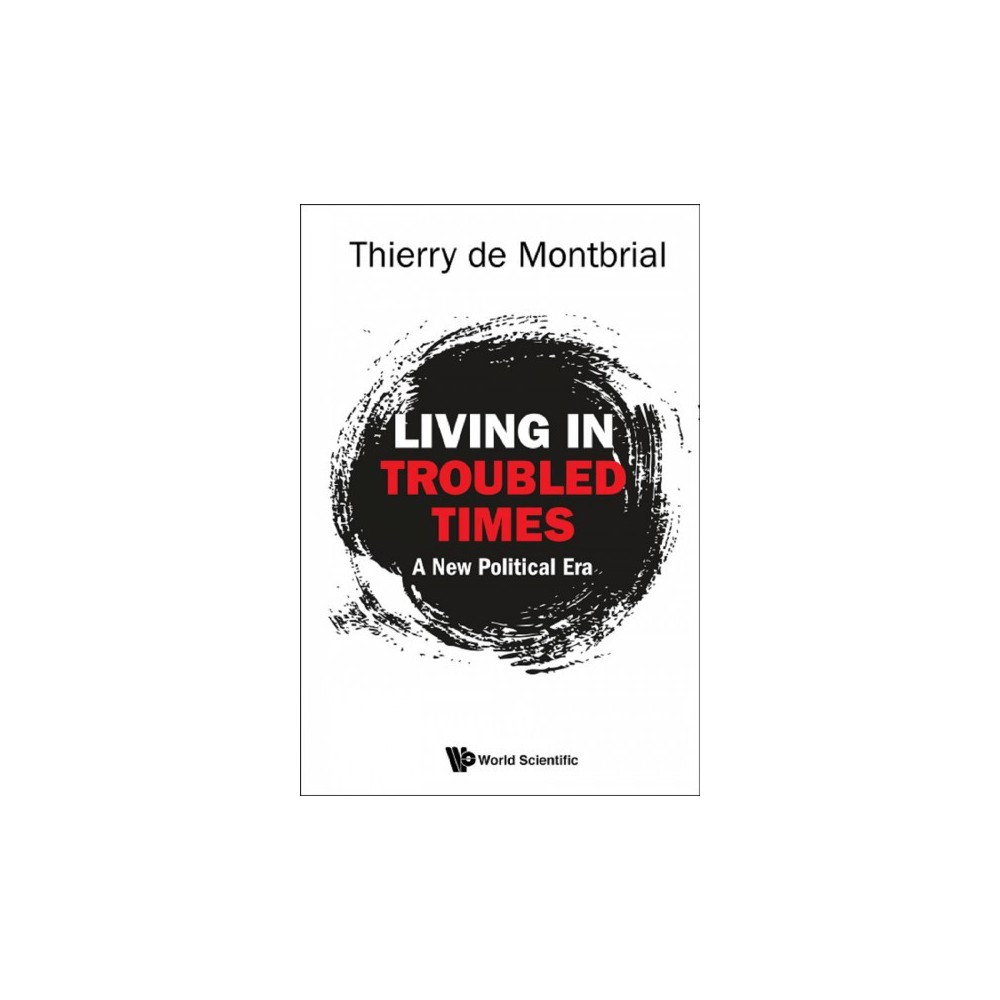 Living in Troubled Times : A New Political Era - by Thierry De Montbrial (Paperback)