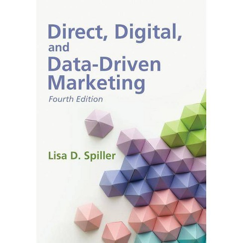 Direct, Digital, and Data-Driven Marketing, Fourth Edition - 4 Edition by  Lisa D Spiller (Paperback) - image 1 of 1