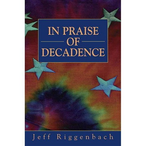 In Praise of Decadence - by  Jeff Riggenbach (Hardcover) - image 1 of 1