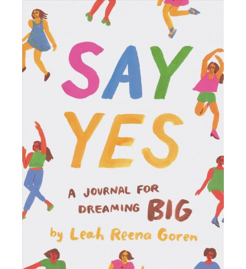 Say Yes : A Journal for Dreaming Big -  by Leah Reena Goren (Paperback) - image 1 of 1