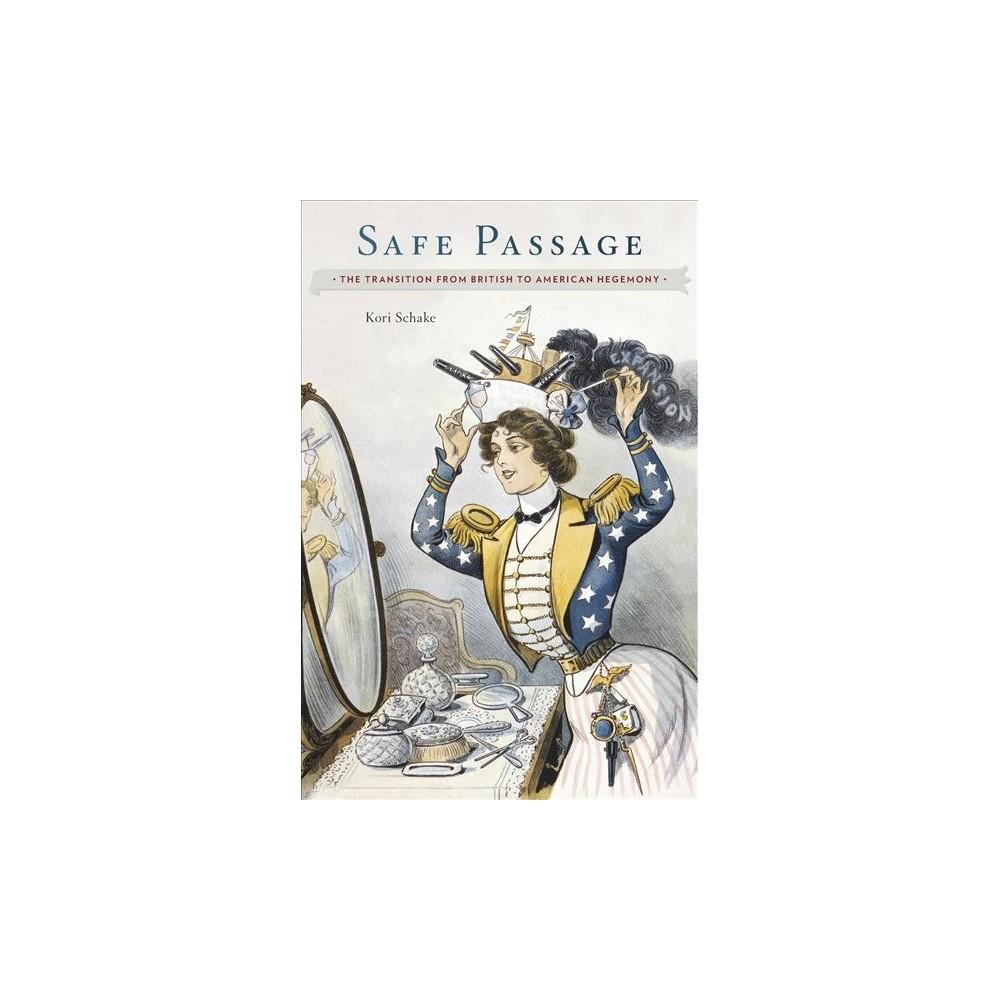 Safe Passage : The Transition from British to American Hegemony (Hardcover) (Kori Schake)