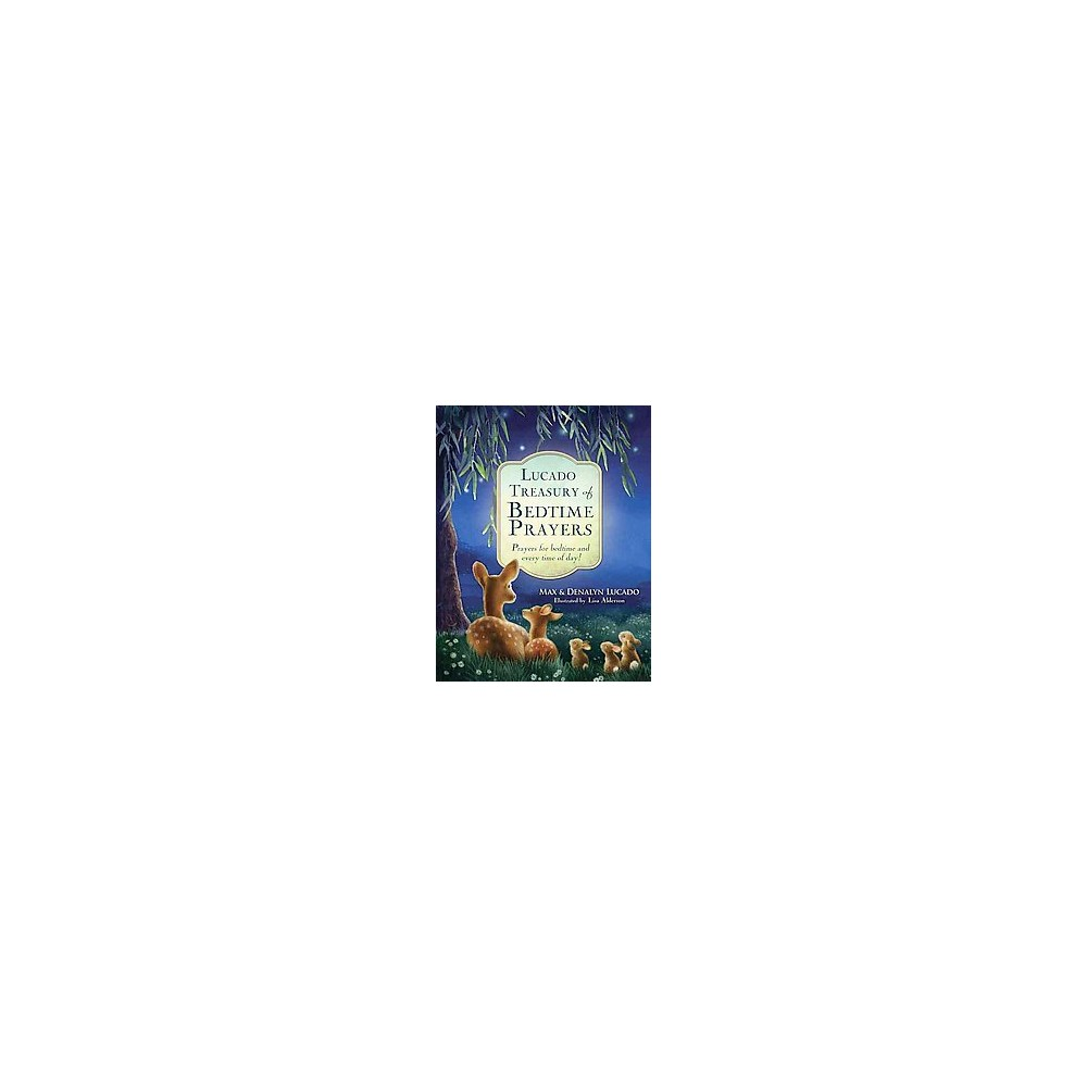Lucado Treasury of Bedtime Prayers : Prayers for Bedtime and Every Time of Day! (Hardcover) (Max Lucado)