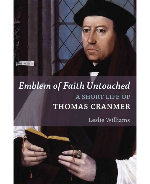 Emblem of Faith Untouched : A Short Life of Thomas Cranmer (Paperback) (Leslie Williams) - image 1 of 1