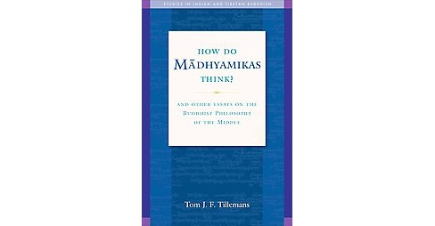 How Do Madhayamikas Think? : And Other Essays on the Buddhist Philosophy of the Middle (Paperback) (Tom - image 1 of 1