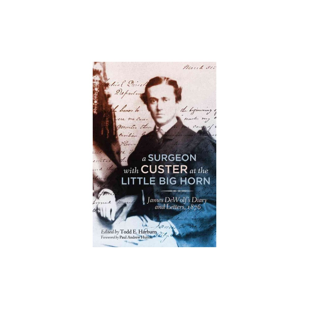 Surgeon With Custer at the Little Big Horn : James Dewolf's Diary and Letters, 1876 (Hardcover)