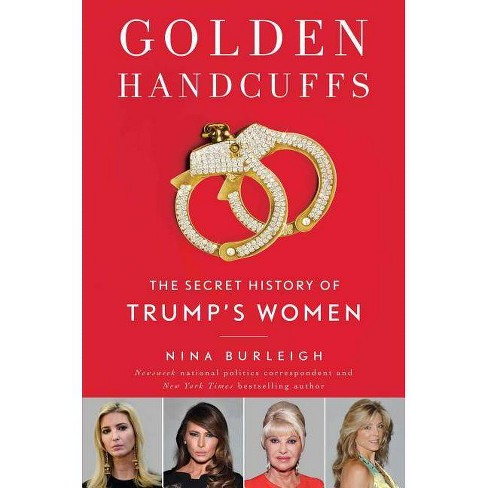 Golden Handcuffs : The Secret History of Trump's Women -  by Nina Burleigh (Hardcover) - image 1 of 1