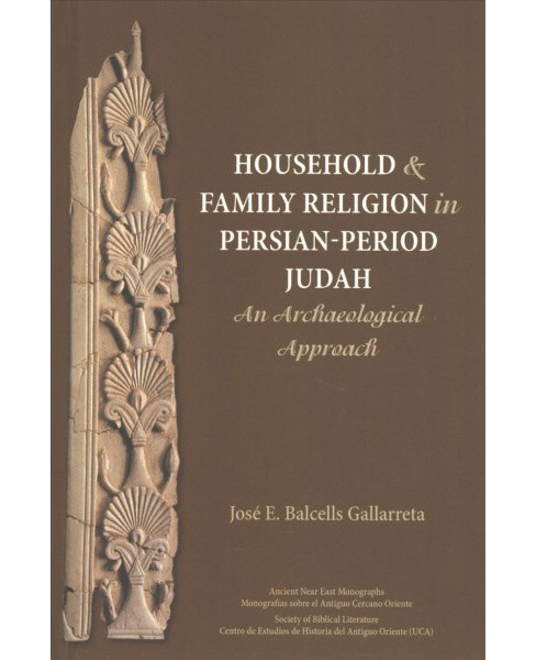 Household and Family Religion in Persian-period Judah : An Archaeological Approach (Hardcover) (Jose E. - image 1 of 1