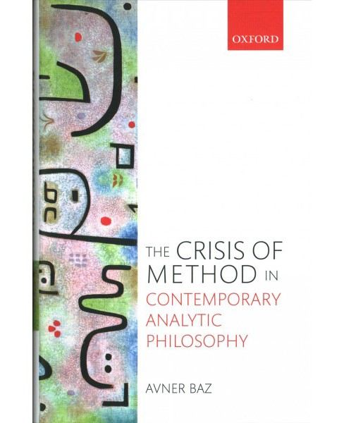 Crisis of Method in Contemporary Analytic Philosophy -  by Avner Baz (Hardcover) - image 1 of 1