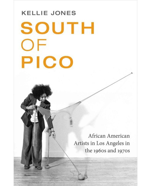 South of Pico : African American Artists in Los Angeles in the 1960s and 1970s (Hardcover) (Kellie - image 1 of 1