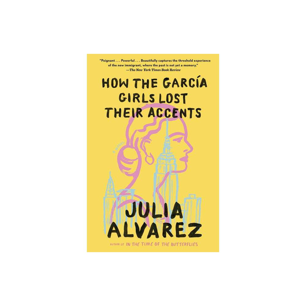 How The Garcia Girls Lost Their Accents By Julia Alvarez Paperback
