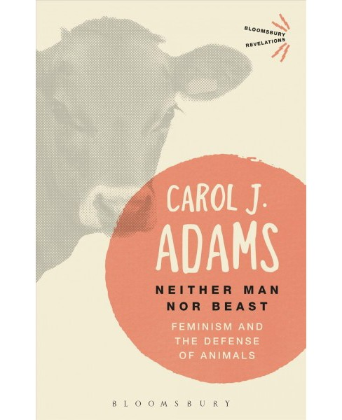 Neither Man nor Beast : Feminism and the Defense of Animals -  Reprint by Carol J. Adams (Paperback) - image 1 of 1