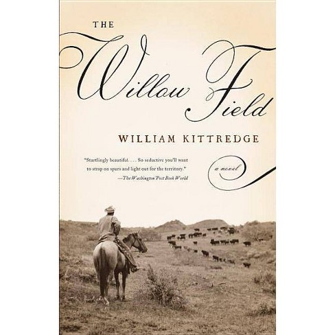 The Willow Field - (Vintage Contemporaries) by  William Kittredge (Paperback) - image 1 of 1