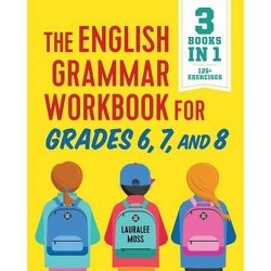 The English Grammar Workbook for Grades 6, 7, and 8 - by  Lauralee Moss (Paperback)