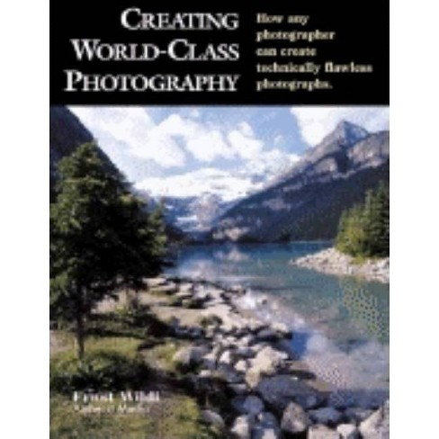 Creating World-Class Photography - by  Ernst Wildi (Paperback) - image 1 of 1
