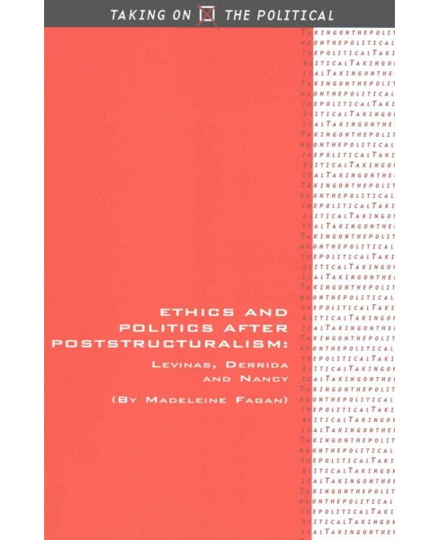 Ethics and Politics After Poststructuralism : Levinas, Derrida and Nancy (Reprint) (Paperback) - image 1 of 1