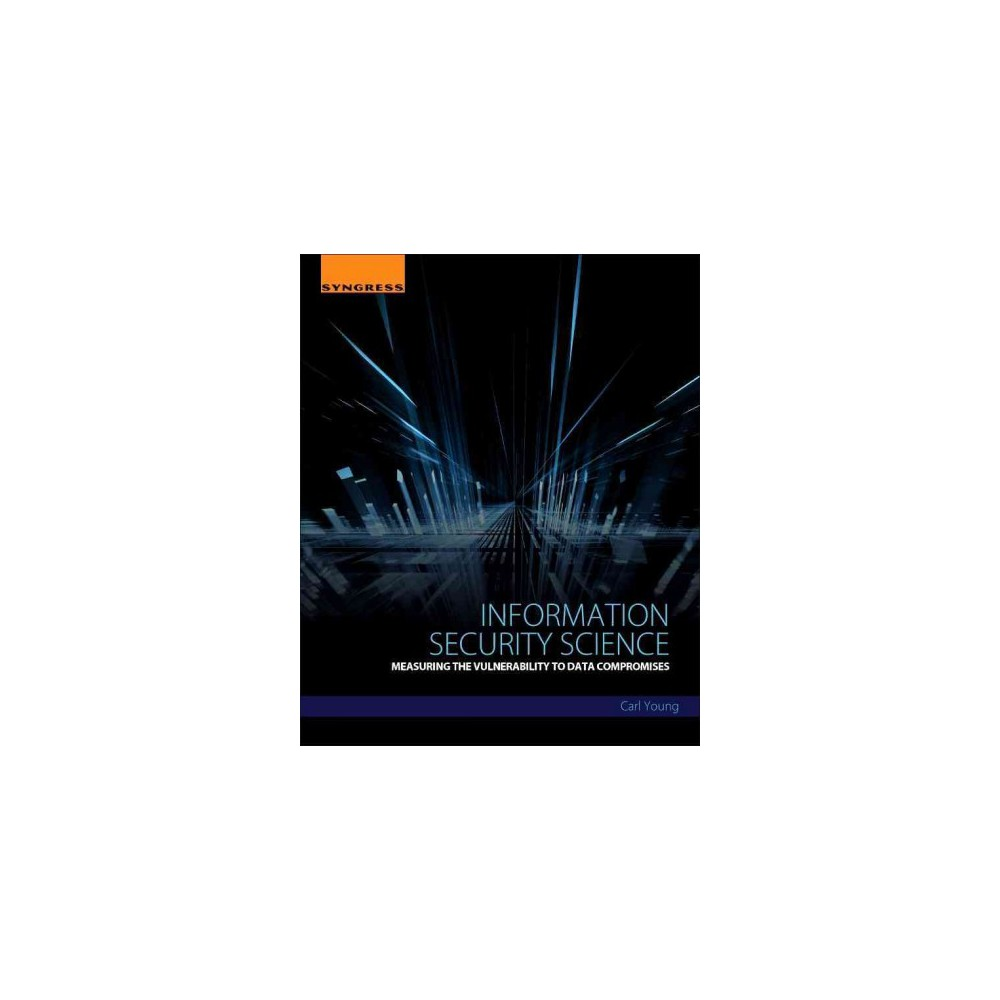 Information Security Science : Measuring the Vulnerability to Data Compromises (Paperback) (Carl Young)
