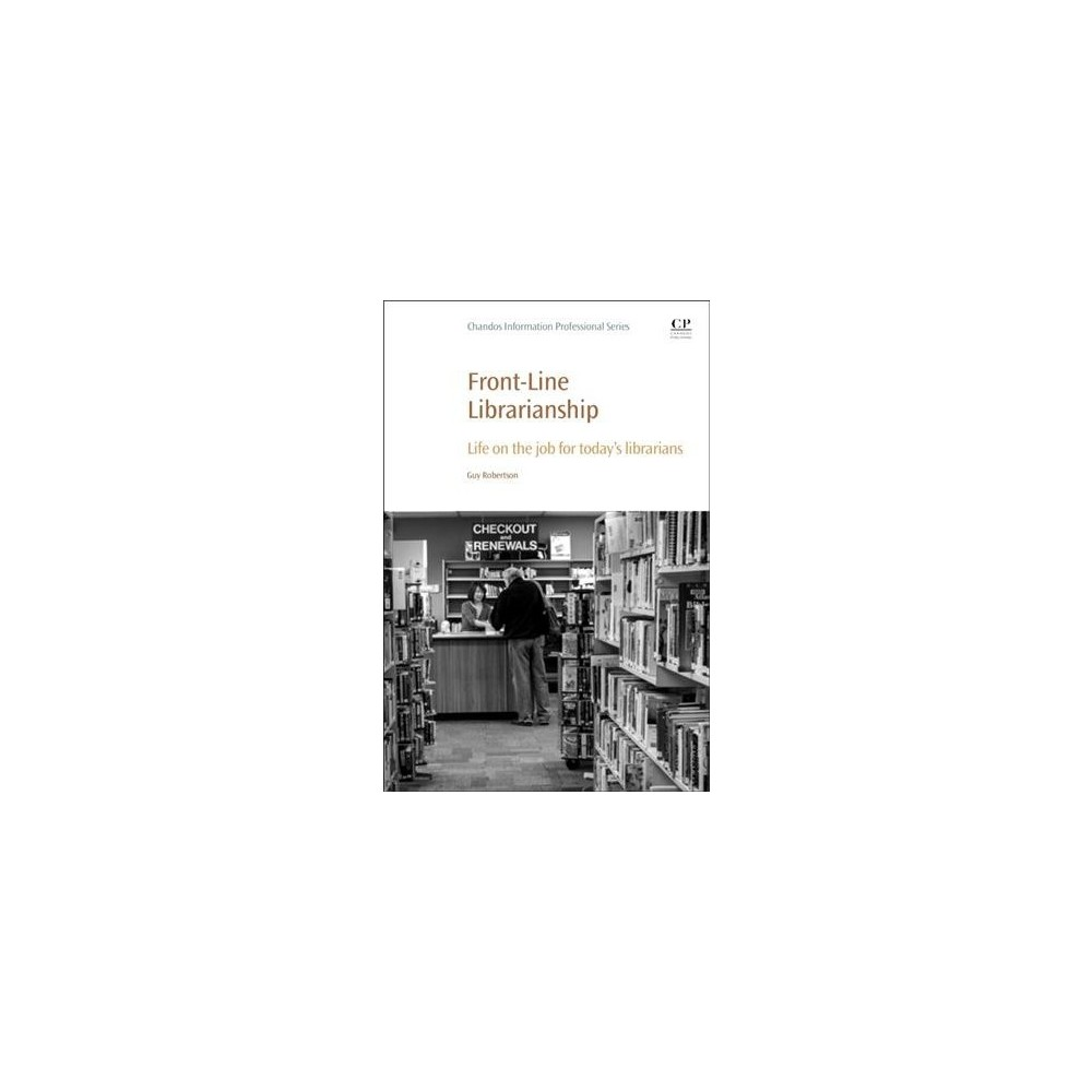 Front-line Librarianship : Life on the Job for Today's Librarians - by Guy Robertson (Paperback)