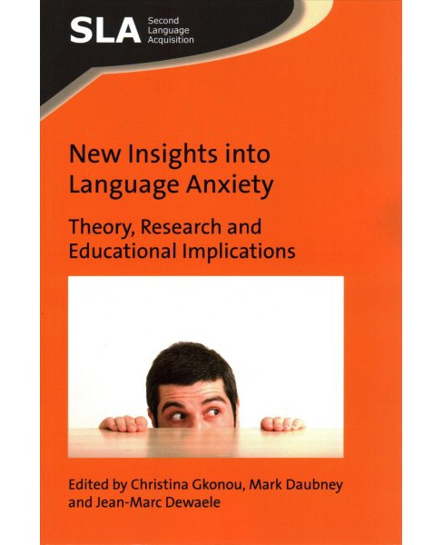 New Insights into Language Anxiety : Theory, Research and Educational Implications (Paperback) - image 1 of 1