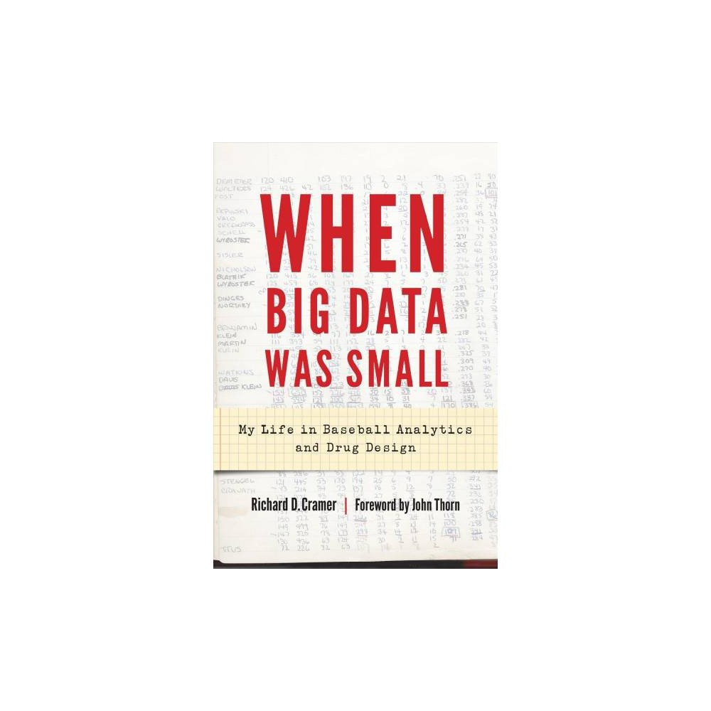 When Big Data Was Small : My Life in Baseball Analytics and Drug Design - (Hardcover)