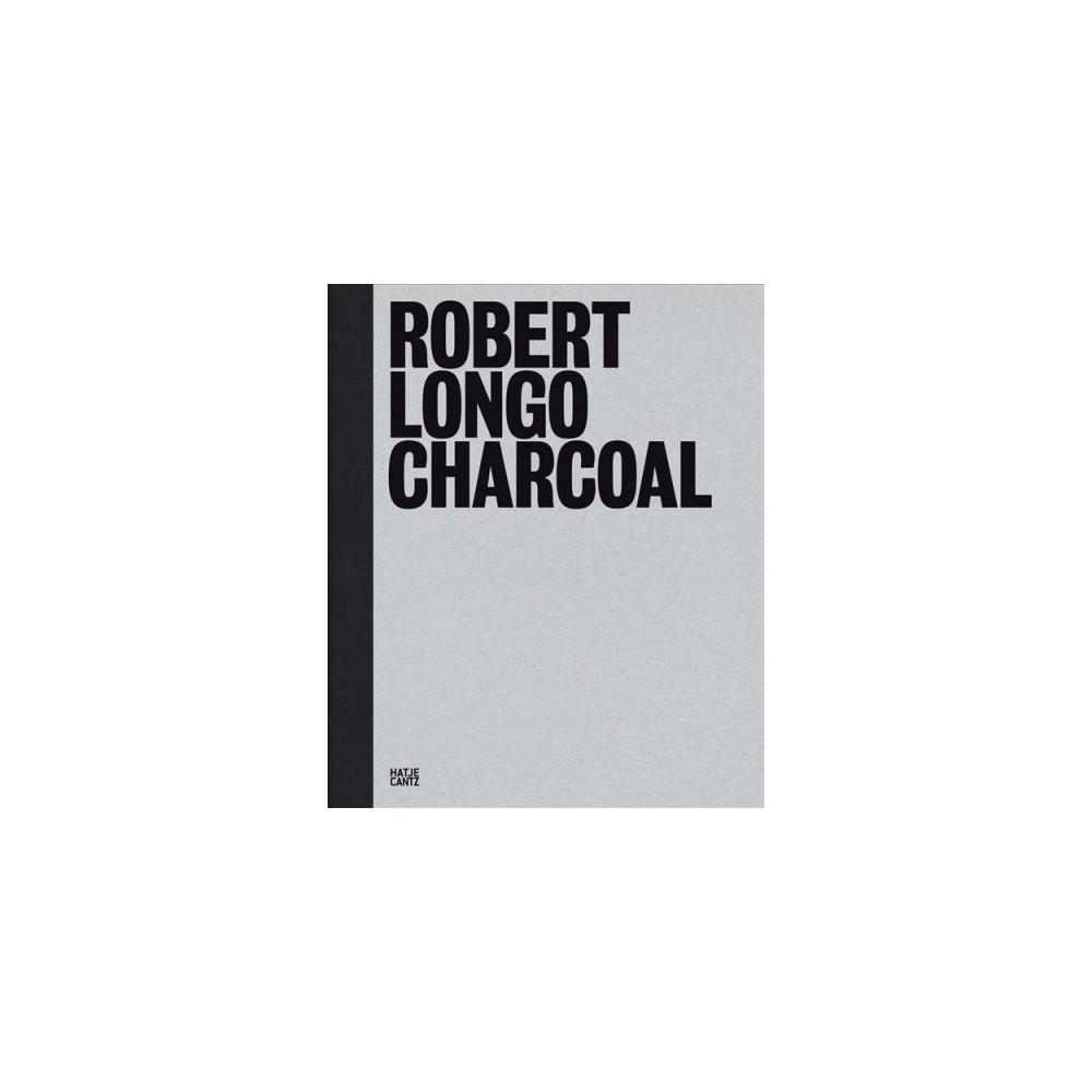 Robert Longo : Charcoal (Hardcover) (Robert Longo & Hal Foster & Thomas Kellein & Kate Fowle)