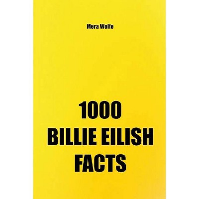 1000 Billie Eilish Facts - by  Mera Wolfe (Paperback)