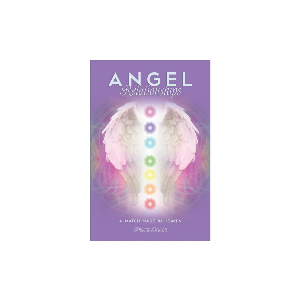 Angel Relationships : A Match Made in Heaven - by Annette Bruchu (Paperback)