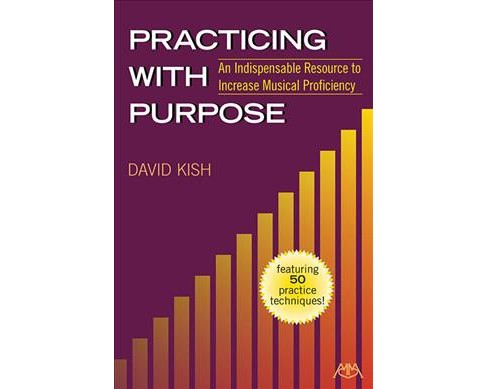 Practicing With Purpose : An Indispensable Resource to Increase Musical Proficiency -  (Paperback) - image 1 of 1