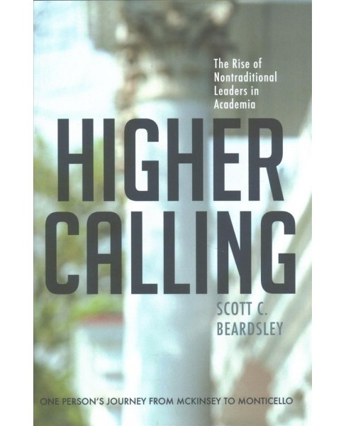 Higher Calling : The Rise of Nontraditional Leaders in Academia (Hardcover) (Scott C. Beardsley) - image 1 of 1