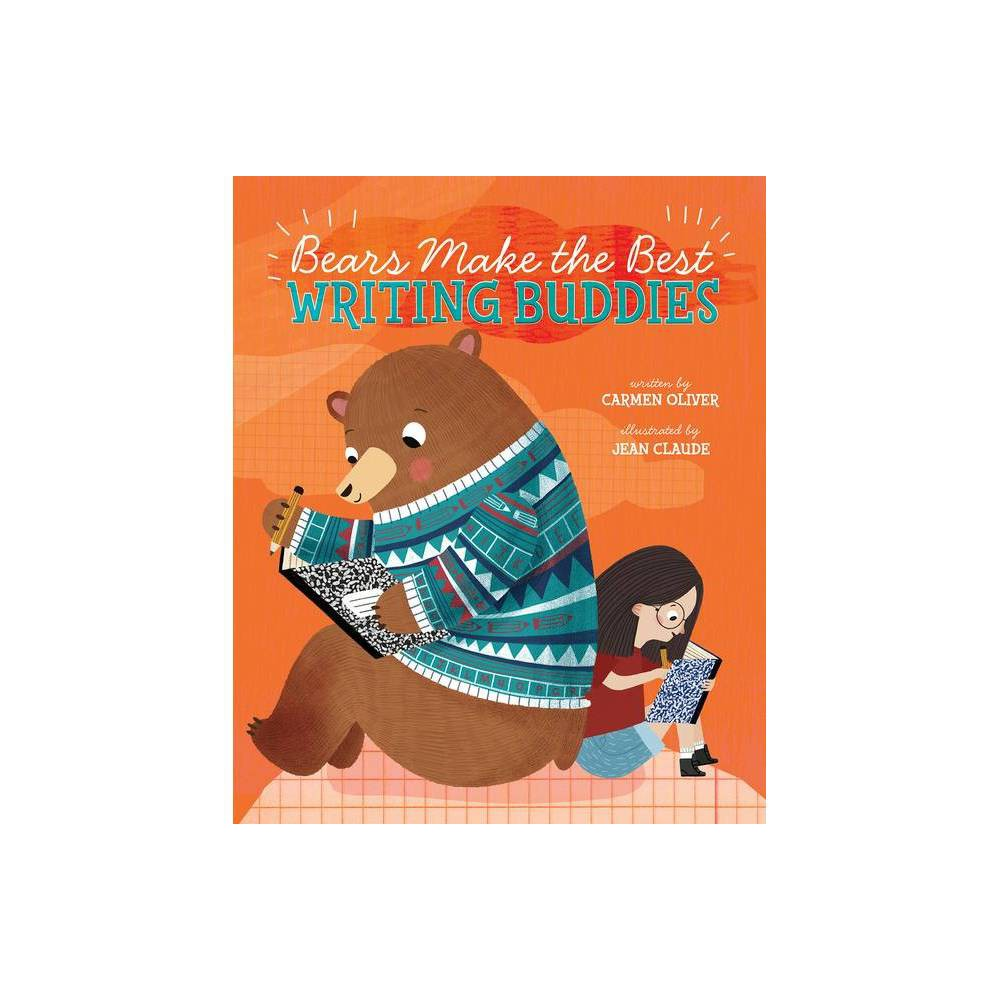 Bears Make the Best Writing Buddies - (Bears Make the Best...) by Carmen Oliver (Hardcover)