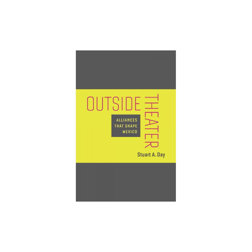 Outside Theater : Alliances That Shape Mexico (Hardcover) (Stuart A. Day)
