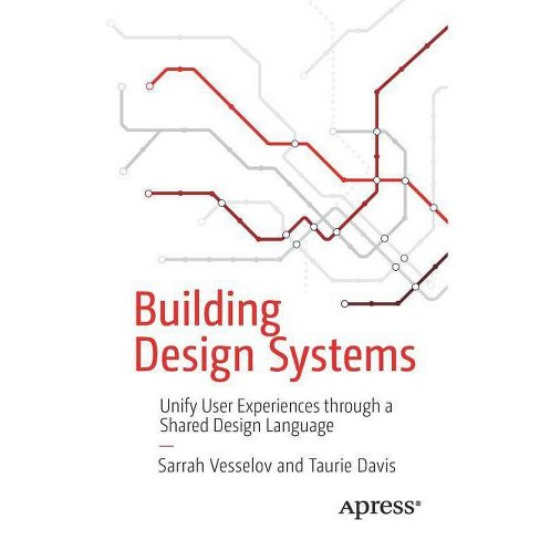 Building Design Systems - by  Sarrah Vesselov & Taurie Davis (Paperback) - image 1 of 1