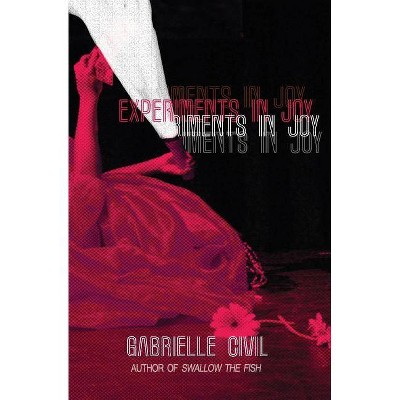 Experiments in Joy - by  Gabrielle Civil (Paperback)
