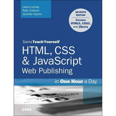 Html, CSS & JavaScript Web Publishing in One Hour a Day, Sams Teach Yourself - 7th Edition by  Laura Lemay & Rafe Colburn & Jennifer Kyrnin - image 1 of 1