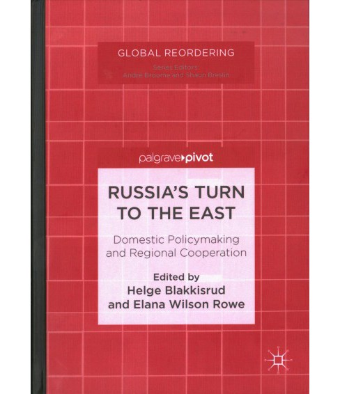 Russia's Turn to the East : Domestic Policymaking and Regional Cooperation (Hardcover) - image 1 of 1