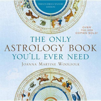 The Only Astrology Book You'll Ever Need - 21st Edition by  Joanna Martine Woolfolk (Paperback)