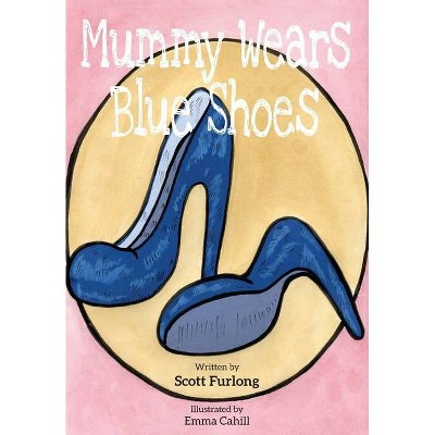 Mummy Wears Blue Shoes - by  Scott Furlong (Paperback)