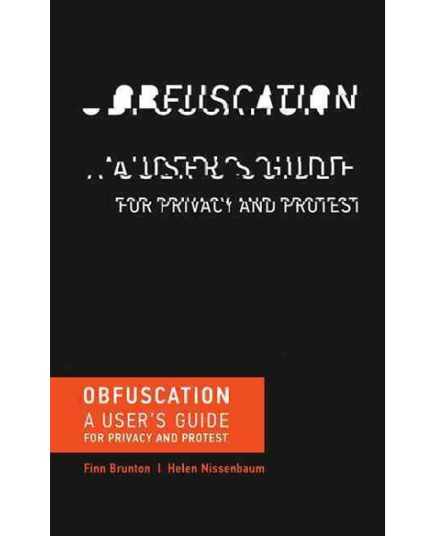 Obfuscation : A User's Guide for Privacy and Protest (Reprint) (Paperback) (Finn Brunton) - image 1 of 1