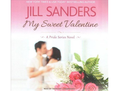 My Sweet Valentine -  Unabridged (Pride) by Jill Sanders (CD/Spoken Word) - image 1 of 1