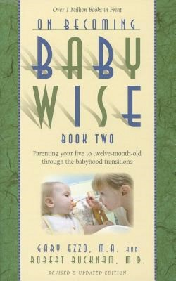 On Becoming Baby Wise, Book Two : Parenting Your Five to Twelve-Month Old Through the Babyhood