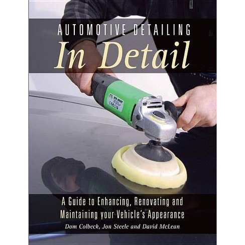 Automotive Detailing in Detail - by  Dom Colbeck & Jon Steele & David McLean (Paperback) - image 1 of 1